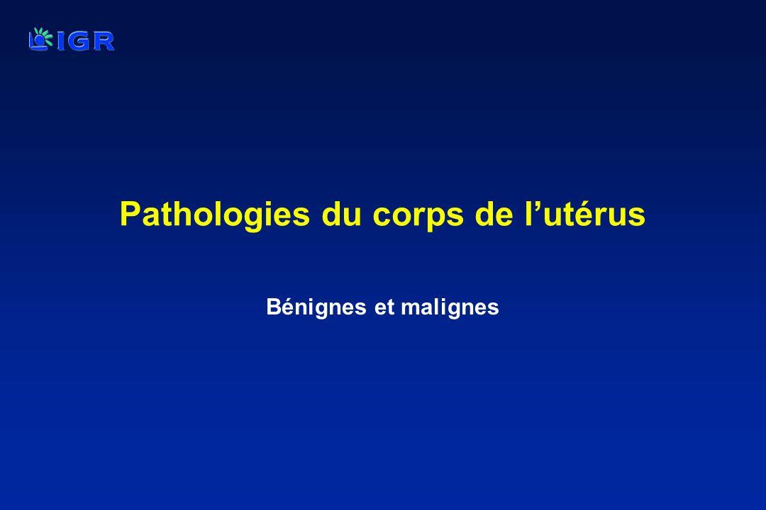 Pathologies du corps de lutérus Bénignes et malignes