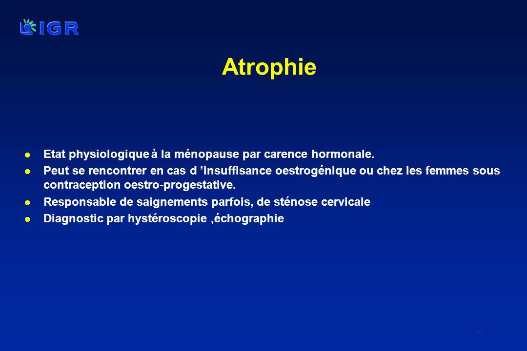 40 Atrophie l Etat physiologique à la ménopause par carence hormonale. l Peut se rencontrer en cas d insuffisance oestrogénique ou chez les femmes sou