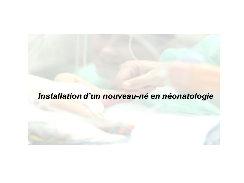 Installation dun nouveau-né en néonatologie