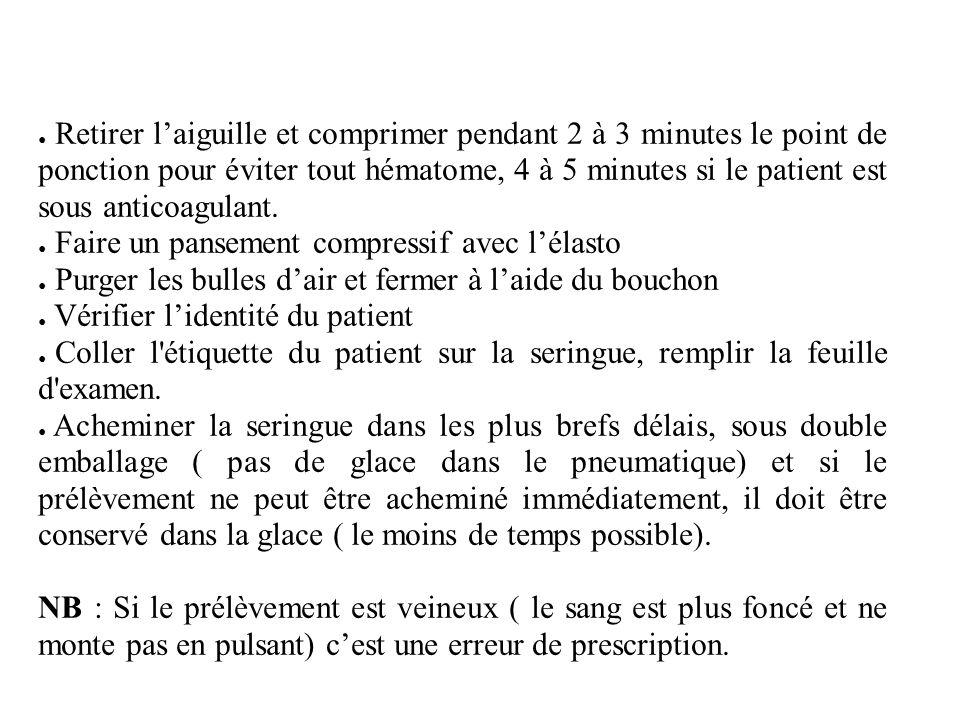 Retirer laiguille et comprimer pendant 2 à 3 minutes le point de ponction pour éviter tout hématome, 4 à 5 minutes si le patient est sous anticoagulan