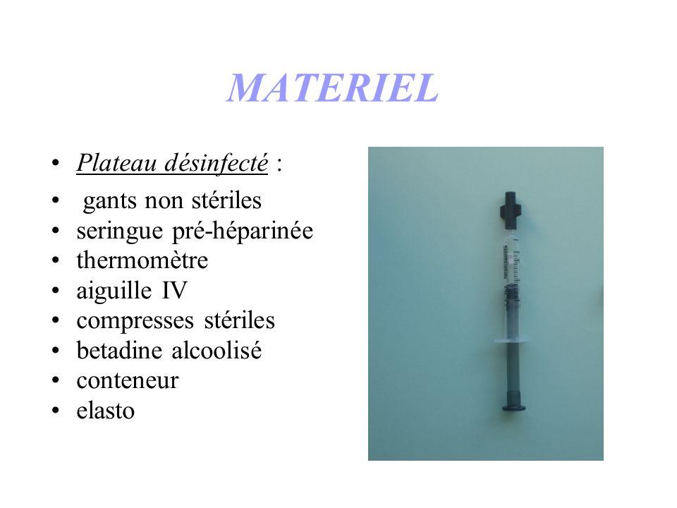 MATERIEL Plateau désinfecté : gants non stériles seringue pré-héparinée thermomètre aiguille IV compresses stériles betadine alcoolisé conteneur elast