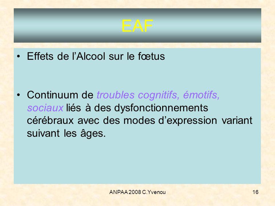 ANPAA 2008 C.Yvenou16 EAF Effets de lAlcool sur le fœtus Continuum de troubles cognitifs, émotifs, sociaux liés à des dysfonctionnements cérébraux ave