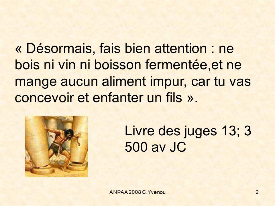 ANPAA 2008 C.Yvenou2 « Désormais, fais bien attention : ne bois ni vin ni boisson fermentée,et ne mange aucun aliment impur, car tu vas concevoir et e