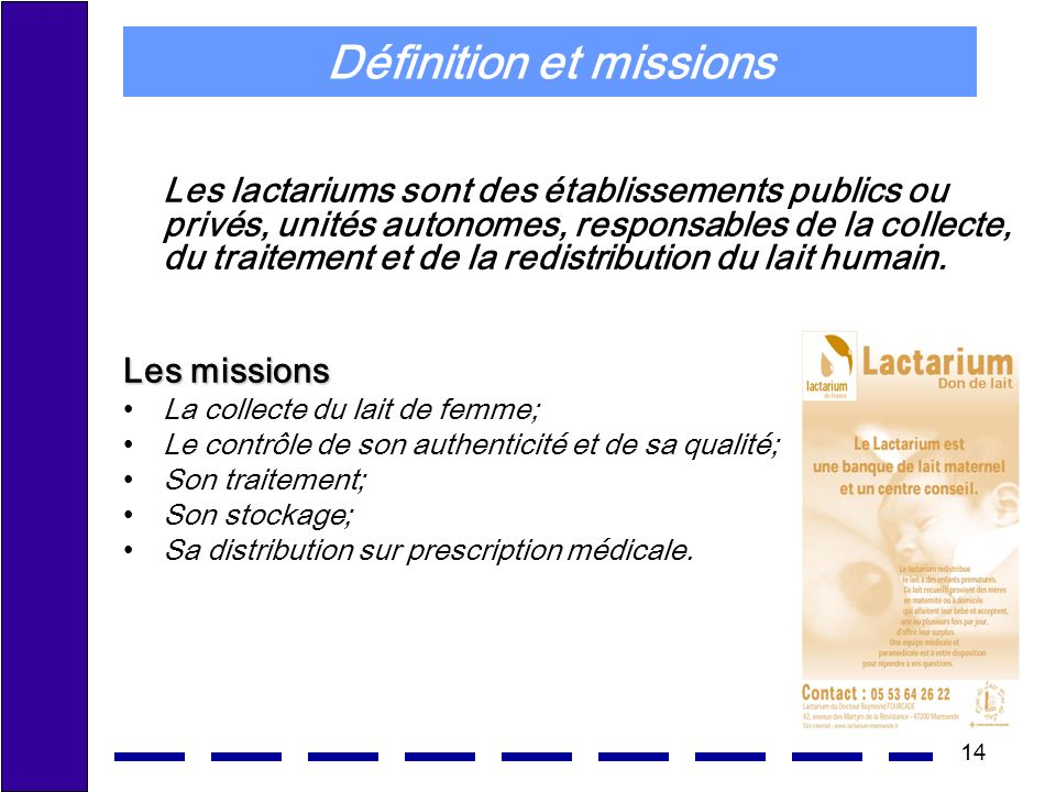 14 Définition et missions Les lactariums sont des établissements publics ou privés, unités autonomes, responsables de la collecte, du traitement et de la redistribution du lait humain.
