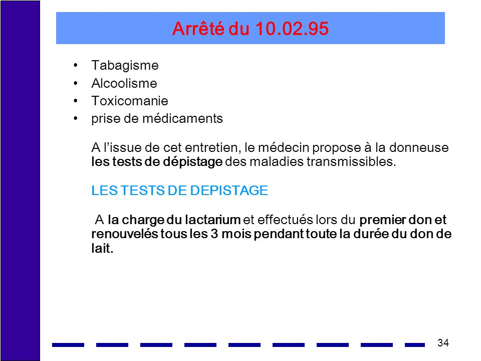 34 Arrêté du 10.02.95 Tabagisme Alcoolisme Toxicomanie prise de médicaments A lissue de cet entretien, le médecin propose à la donneuse les tests de dépistage des maladies transmissibles.