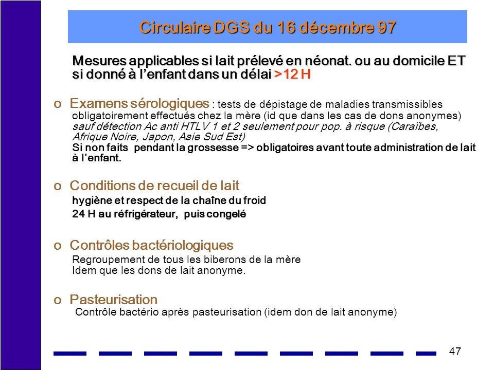47 Circulaire DGS du 16 décembre 97 Mesures applicables si lait prélevé en néonat. ou au domicile ET si donné à lenfant dans un délai >12 H o Examens