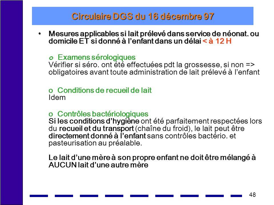 48 Circulaire DGS du 16 décembre 97 Mesures applicables si lait prélevé dans service de néonat. ou domicile ET si donné à lenfant dans un délai < à 12