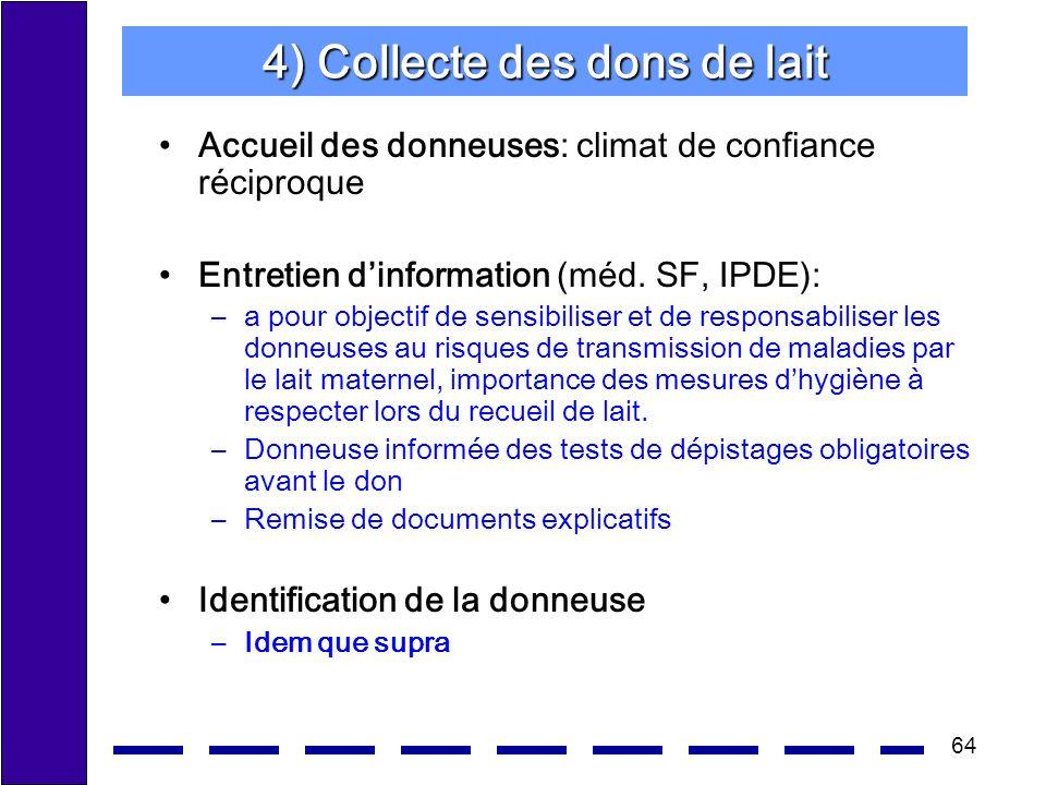 64 4) Collecte des dons de lait Accueil des donneuses: climat de confiance réciproque Entretien dinformation (méd. SF, IPDE): –a pour objectif de sens