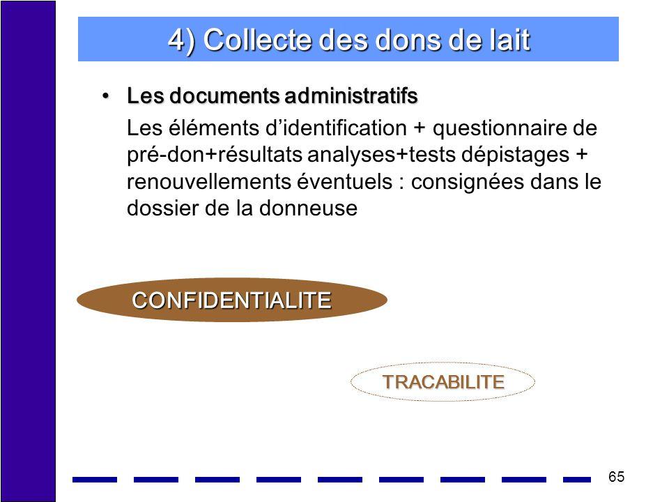 65 4) Collecte des dons de lait Les documents administratifsLes documents administratifs Les éléments didentification + questionnaire de pré-don+résul