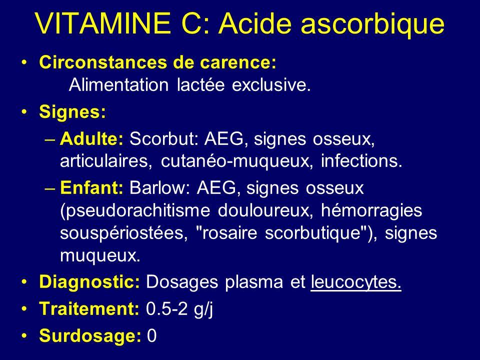 VITAMINE C: Acide ascorbique Circonstances de carence: Alimentation lactée exclusive. Signes: –Adulte: Scorbut: AEG, signes osseux, articulaires, cuta