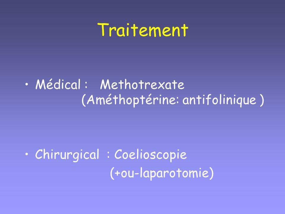 Traitement Médical : Methotrexate (Améthoptérine: antifolinique ) Chirurgical : Coelioscopie (+ou-laparotomie)