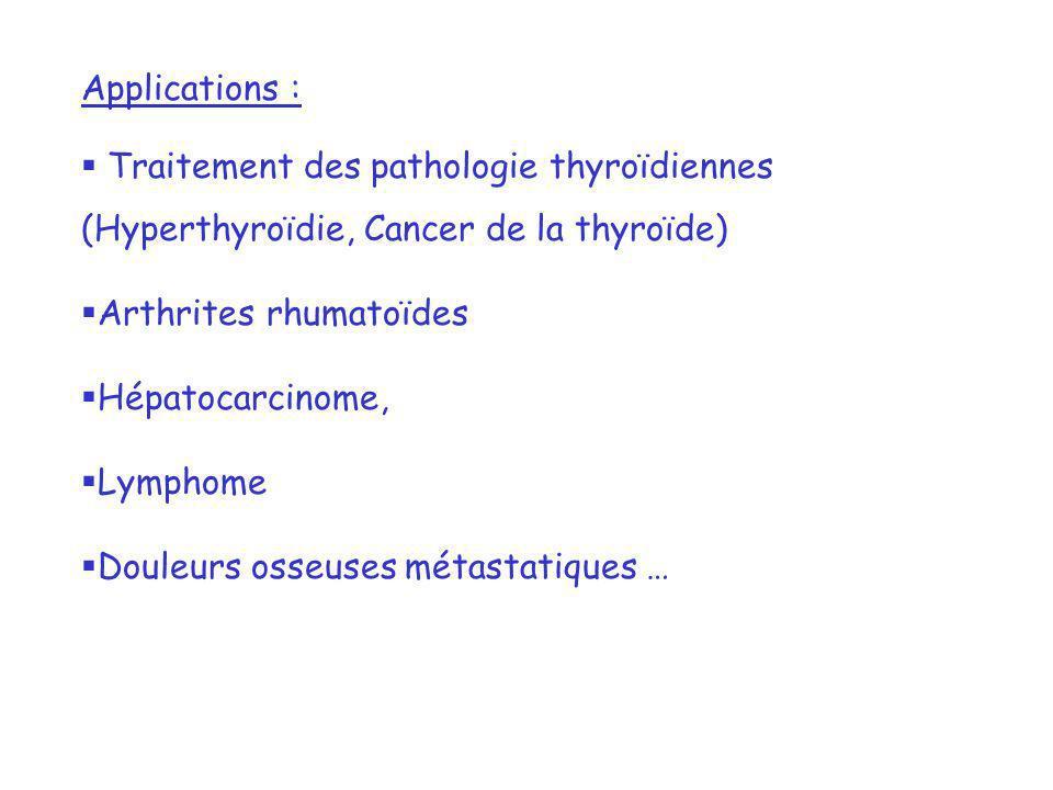 Applications : Traitement des pathologie thyroïdiennes (Hyperthyroïdie, Cancer de la thyroïde) Arthrites rhumatoïdes Hépatocarcinome, Lymphome Douleur