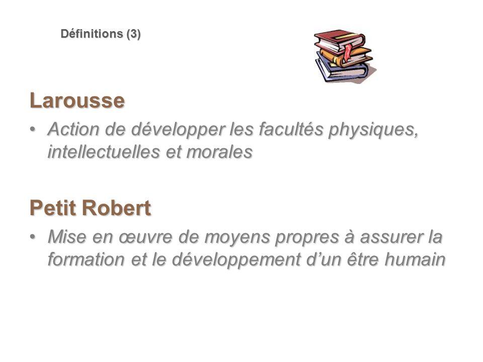 Définitions (3) Larousse Action de développer les facultés physiques, intellectuelles et moralesAction de développer les facultés physiques, intellect