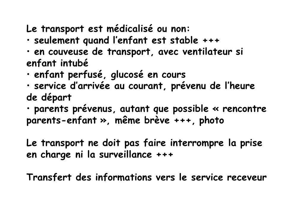 Le transport est médicalisé ou non: seulement quand lenfant est stable +++ en couveuse de transport, avec ventilateur si enfant intubé enfant perfusé,