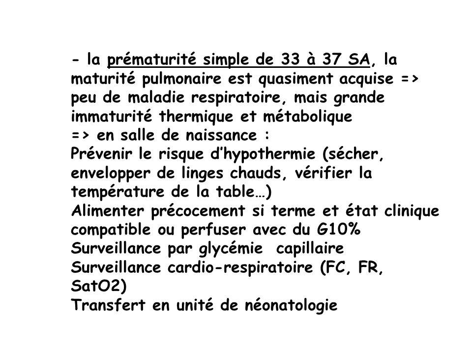 - la prématurité simple de 33 à 37 SA, la maturité pulmonaire est quasiment acquise => peu de maladie respiratoire, mais grande immaturité thermique e