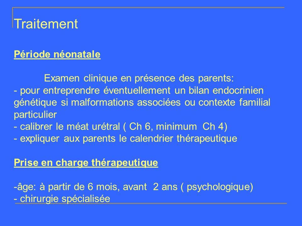 Traitement Période néonatale Examen clinique en présence des parents: - pour entreprendre éventuellement un bilan endocrinien génétique si malformatio