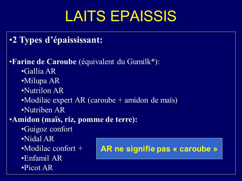 LAITS EPAISSIS 2 Types dépaississant: Farine de Caroube (équivalent du Gumilk*): Gallia AR Milupa AR Nutrilon AR Modilac expert AR (caroube + amidon d