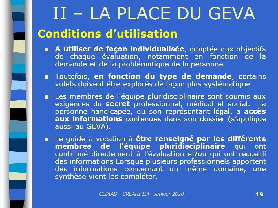 CEDIAS - CREAHI IDF -Janvier 2010 19 II – LA PLACE DU GEVA A utiliser de façon individualisée, adaptée aux objectifs de chaque évaluation, notamment e