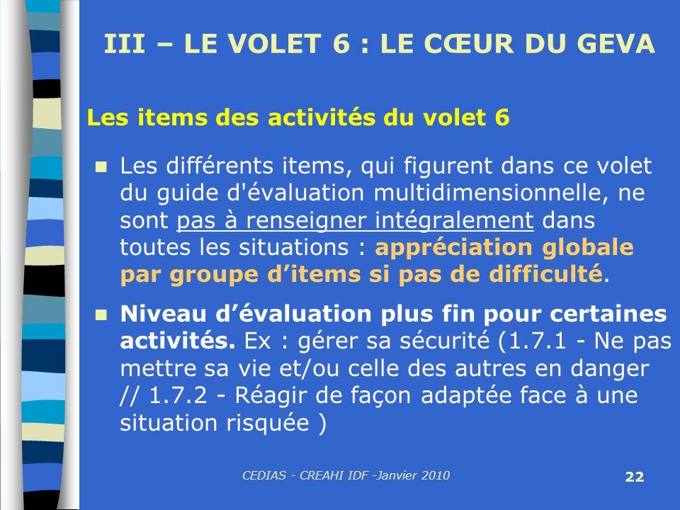 CEDIAS - CREAHI IDF -Janvier 2010 22 III – LE VOLET 6 : LE CŒUR DU GEVA Les différents items, qui figurent dans ce volet du guide d'évaluation multidi