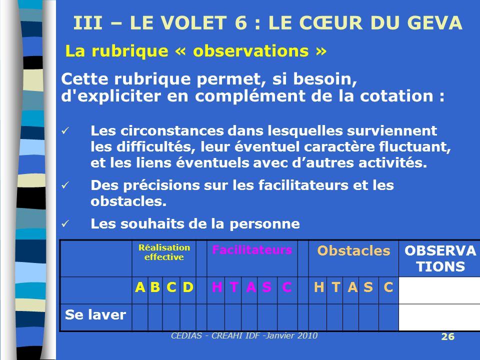 CEDIAS - CREAHI IDF -Janvier 2010 26 III – LE VOLET 6 : LE CŒUR DU GEVA Les circonstances dans lesquelles surviennent les difficultés, leur éventuel c