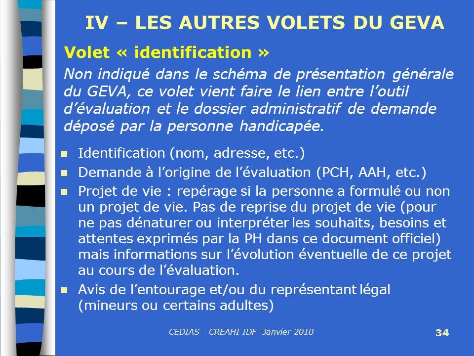 CEDIAS - CREAHI IDF -Janvier 2010 34 IV – LES AUTRES VOLETS DU GEVA Identification (nom, adresse, etc.) Demande à lorigine de lévaluation (PCH, AAH, e
