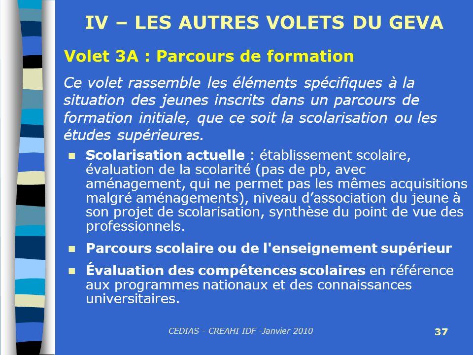 CEDIAS - CREAHI IDF -Janvier 2010 37 IV – LES AUTRES VOLETS DU GEVA Volet 3A : Parcours de formation Ce volet rassemble les éléments spécifiques à la