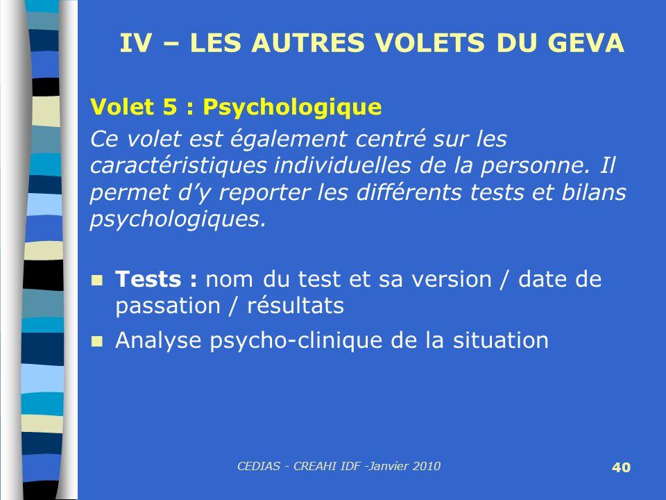 CEDIAS - CREAHI IDF -Janvier 2010 40 IV – LES AUTRES VOLETS DU GEVA Volet 5 : Psychologique Ce volet est également centré sur les caractéristiques ind