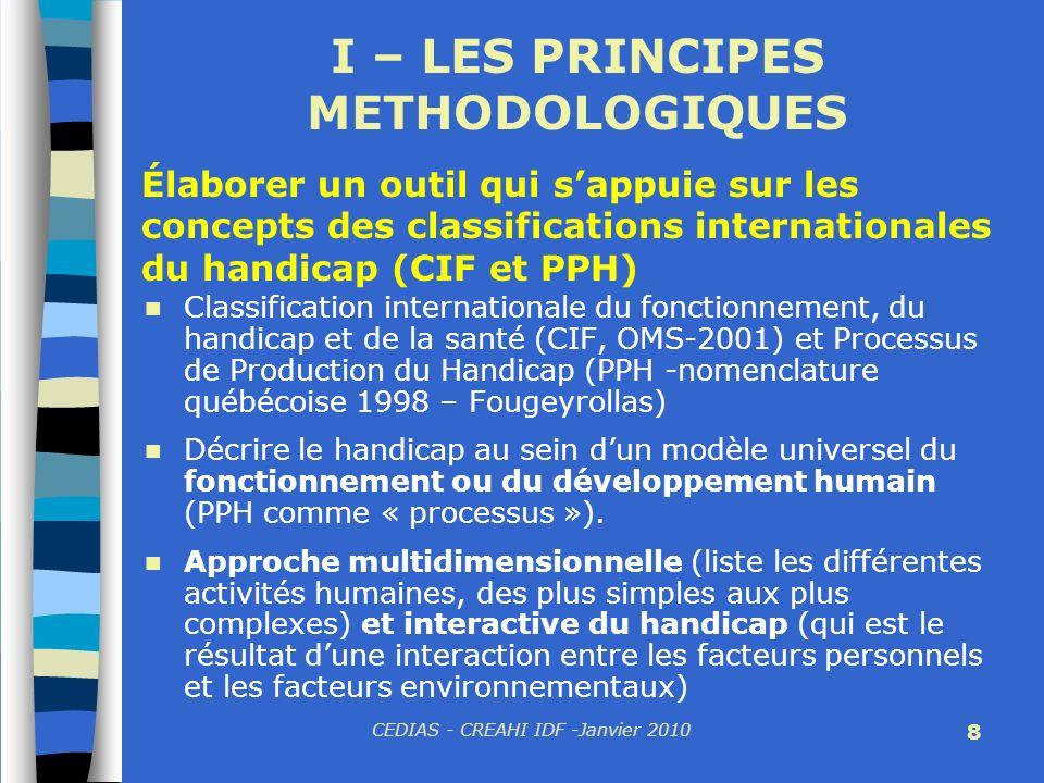 CEDIAS - CREAHI IDF -Janvier 2010 8 I – LES PRINCIPES METHODOLOGIQUES Classification internationale du fonctionnement, du handicap et de la santé (CIF
