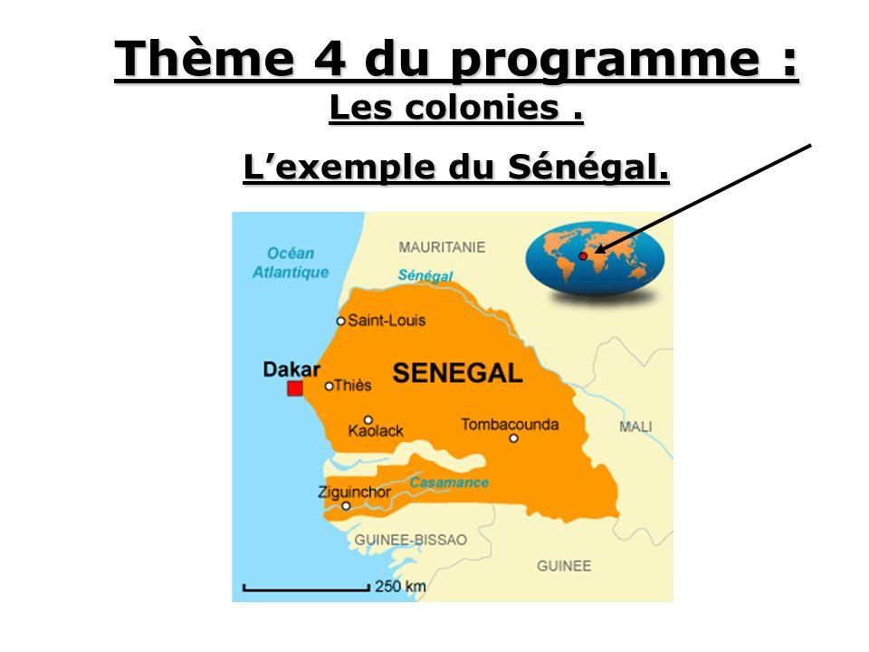 Thème 4 du programme : Les colonies. Lexemple du Sénégal.