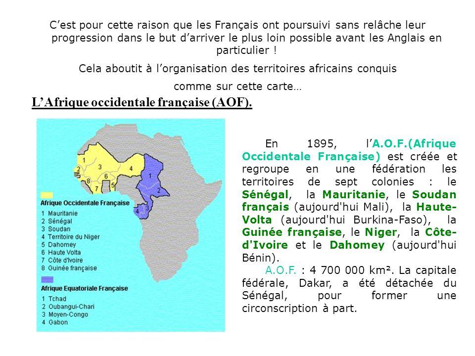 En 1895, lA.O.F.(Afrique Occidentale Française) est créée et regroupe en une fédération les territoires de sept colonies : le Sénégal, la Mauritanie,