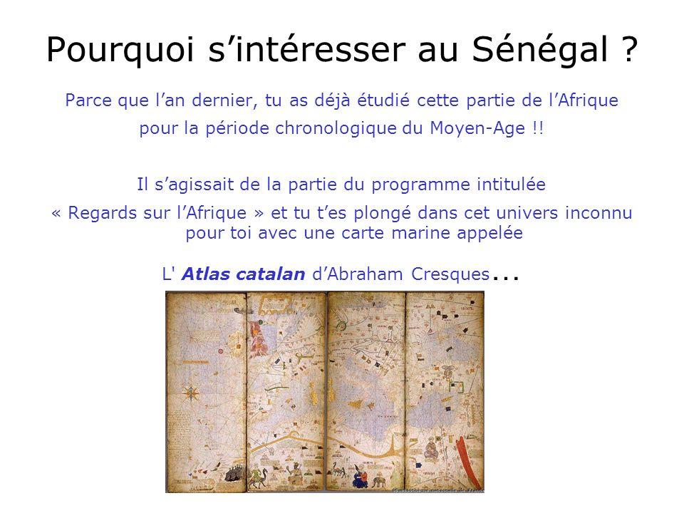 Pourquoi sintéresser au Sénégal ? Parce que lan dernier, tu as déjà étudié cette partie de lAfrique pour la période chronologique du Moyen-Age !! Il s
