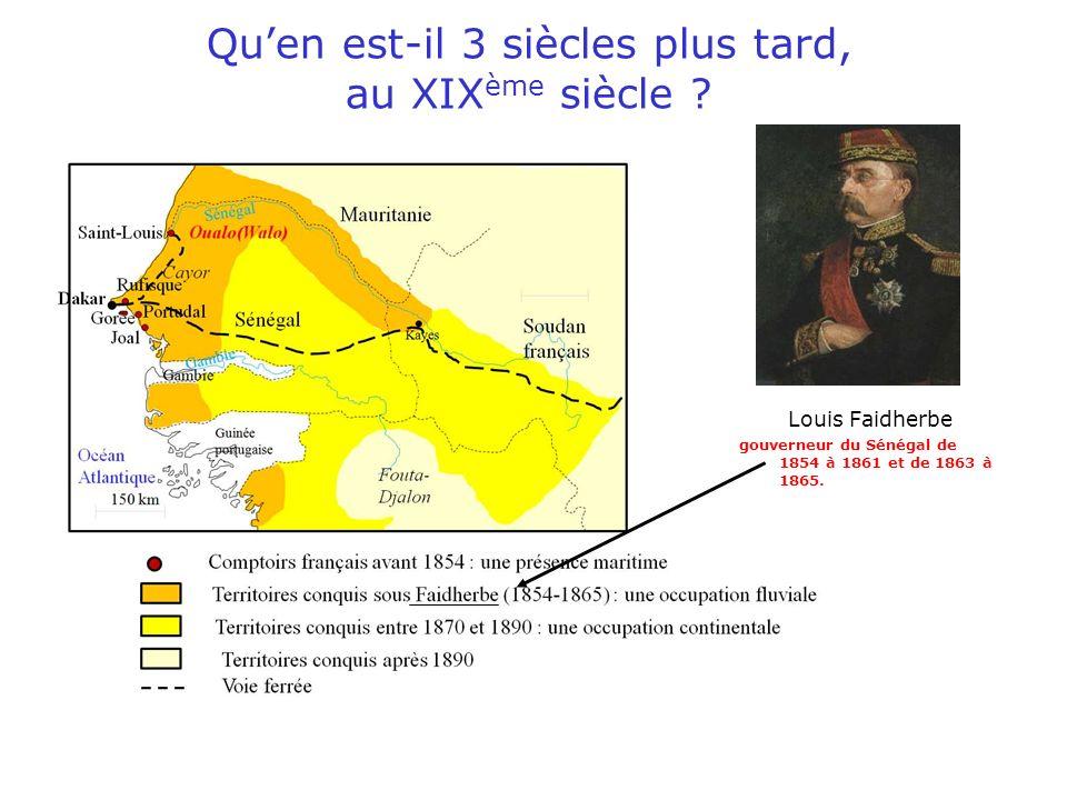 Quen est-il 3 siècles plus tard, au XIX ème siècle ? Louis Faidherbe gouverneur du Sénégal de 1854 à 1861 et de 1863 à 1865.