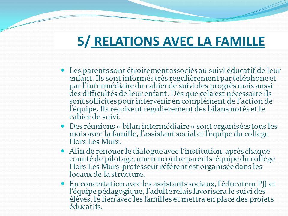 5/ RELATIONS AVEC LA FAMILLE Les parents sont étroitement associés au suivi éducatif de leur enfant. Ils sont informés très régulièrement par téléphon