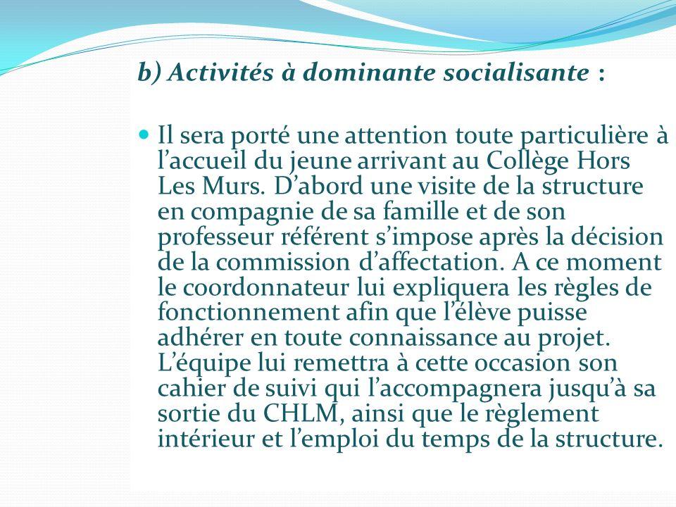 b) Activités à dominante socialisante : Il sera porté une attention toute particulière à laccueil du jeune arrivant au Collège Hors Les Murs. Dabord u