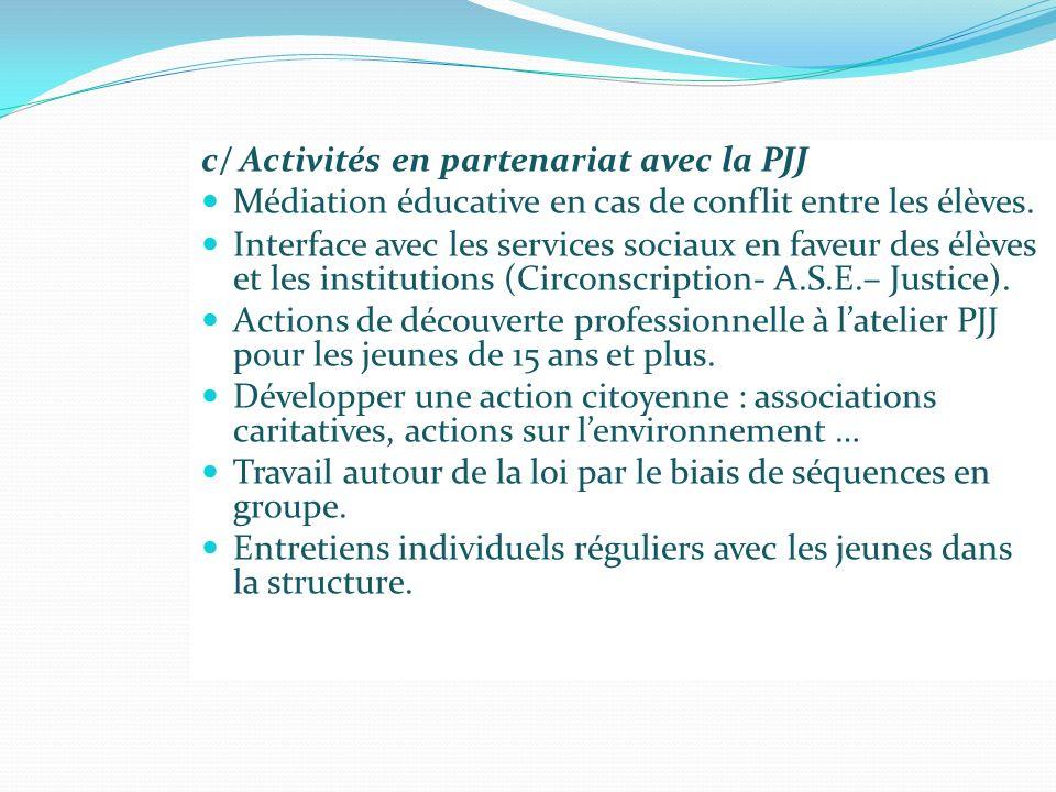 c/ Activités en partenariat avec la PJJ Médiation éducative en cas de conflit entre les élèves. Interface avec les services sociaux en faveur des élèv