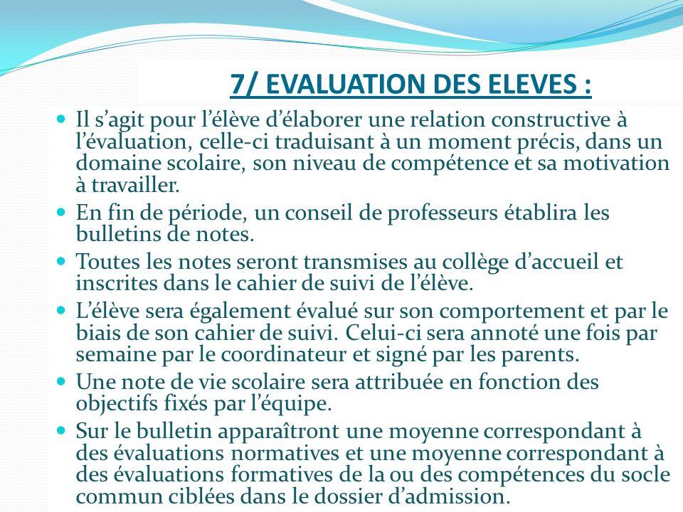 7/ EVALUATION DES ELEVES : Il sagit pour lélève délaborer une relation constructive à lévaluation, celle-ci traduisant à un moment précis, dans un dom
