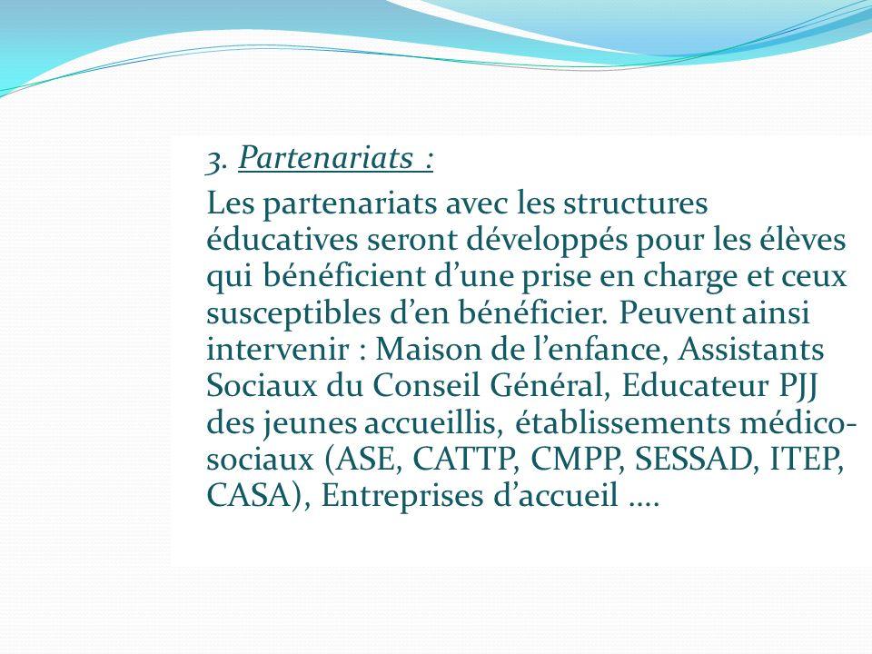 3. Partenariats : Les partenariats avec les structures éducatives seront développés pour les élèves qui bénéficient dune prise en charge et ceux susce