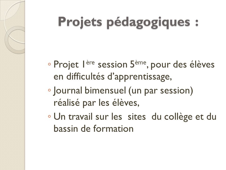 Projets pédagogiques : Projet 1 ère session 5 ème, pour des élèves en difficultés dapprentissage, Journal bimensuel (un par session) réalisé par les é