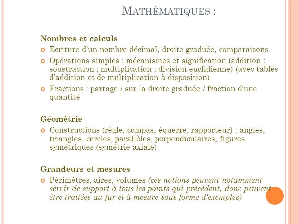 M ATHÉMATIQUES : Nombres et calculs Ecriture dun nombre décimal, droite graduée, comparaisons Opérations simples : mécanismes et signification (additi