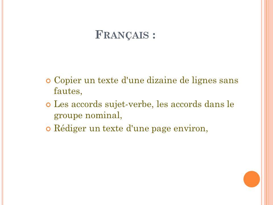 F RANÇAIS : Copier un texte d'une dizaine de lignes sans fautes, Les accords sujet-verbe, les accords dans le groupe nominal, Rédiger un texte d'une p