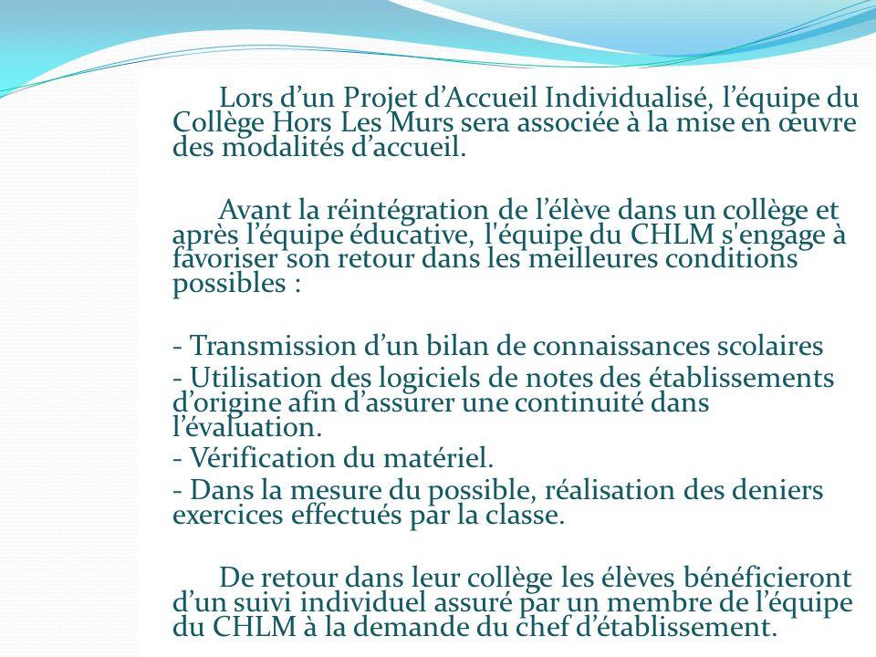 Lors dun Projet dAccueil Individualisé, léquipe du Collège Hors Les Murs sera associée à la mise en œuvre des modalités daccueil. Avant la réintégrati