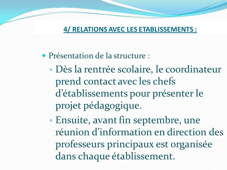 4/ RELATIONS AVEC LES ETABLISSEMENTS : Présentation de la structure : Dès la rentrée scolaire, le coordinateur prend contact avec les chefs détablisse