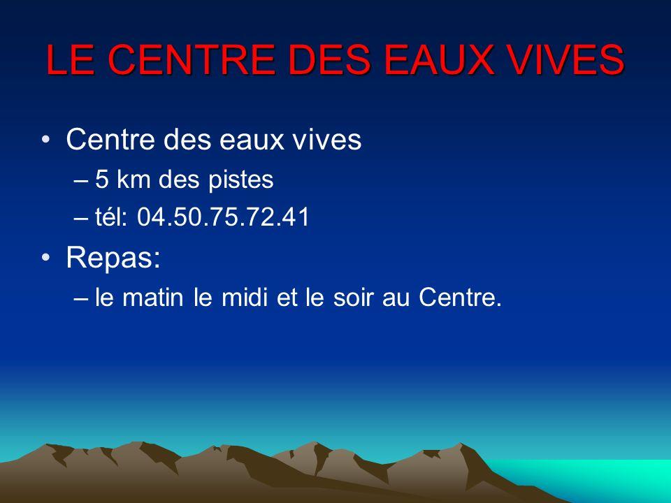 LE CENTRE DES EAUX VIVES Centre des eaux vives –5 km des pistes –tél: 04.50.75.72.41 Repas: –le matin le midi et le soir au Centre.