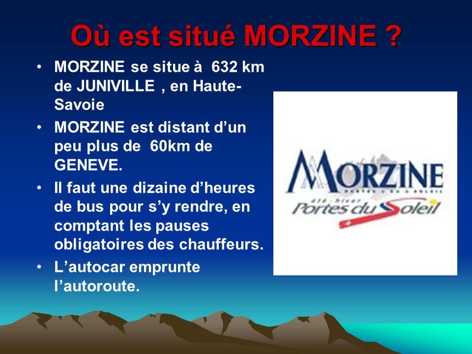 Où est situé MORZINE ? MORZINE se situe à 632 km de JUNIVILLE, en Haute- Savoie MORZINE est distant dun peu plus de 60km de GENEVE. Il faut une dizain