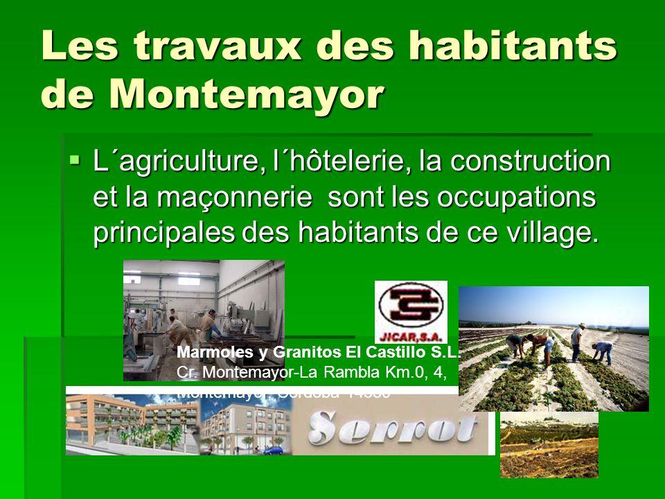 Les travaux des habitants de Montemayor L´agriculture, l´hôtelerie, la construction et la maçonnerie sont les occupations principales des habitants de ce village.
