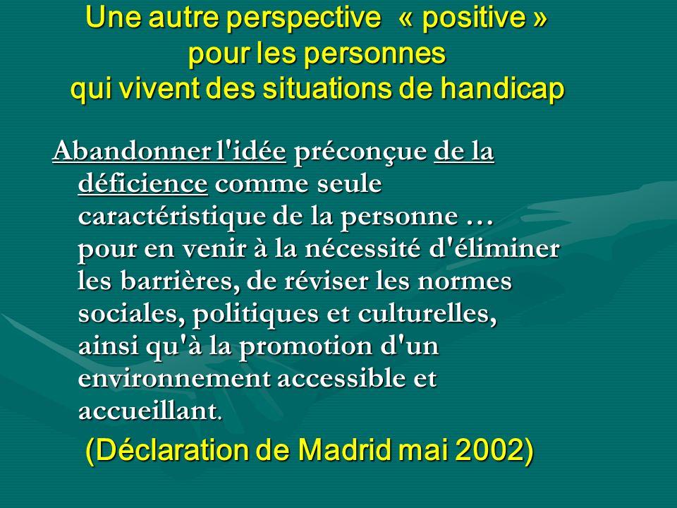 Une autre perspective « positive » pour les personnes qui vivent des situations de handicap Abandonner l'idée préconçue de la déficience comme seule c