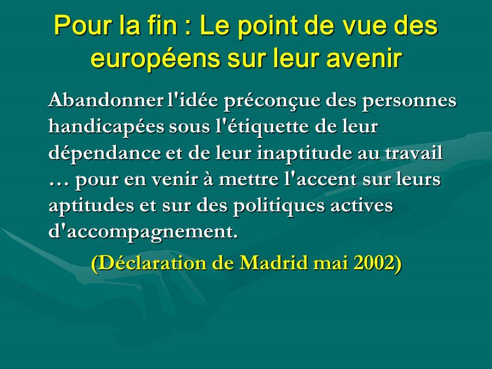 Pour la fin : Le point de vue des européens sur leur avenir Abandonner l'idée préconçue des personnes handicapées sous l'étiquette de leur dépendance