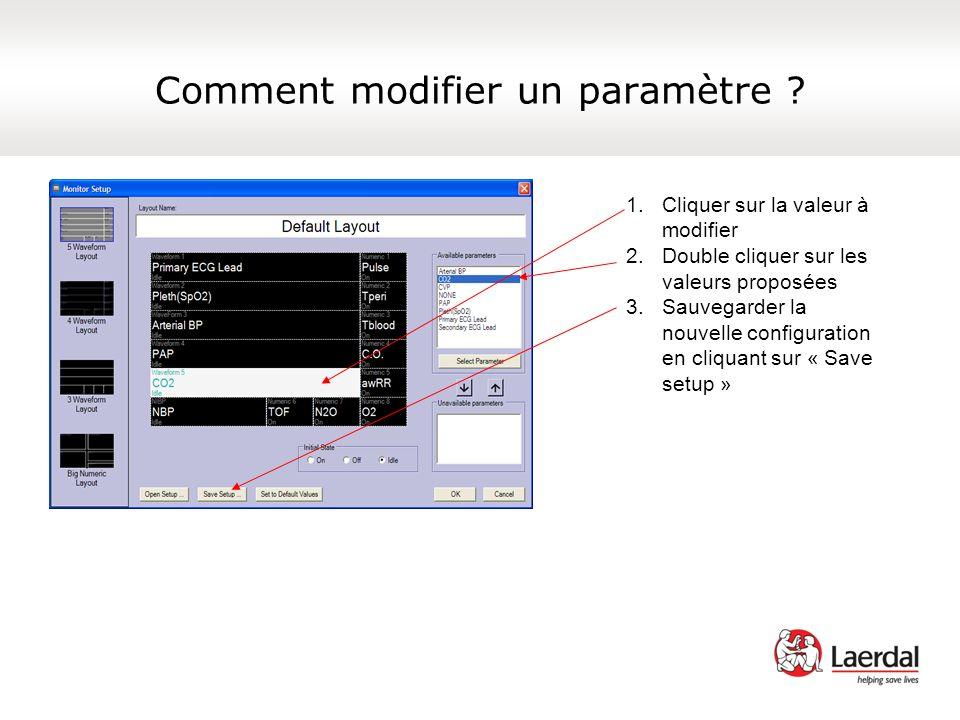 Comment modifier un paramètre ? 1.Cliquer sur la valeur à modifier 2.Double cliquer sur les valeurs proposées 3.Sauvegarder la nouvelle configuration