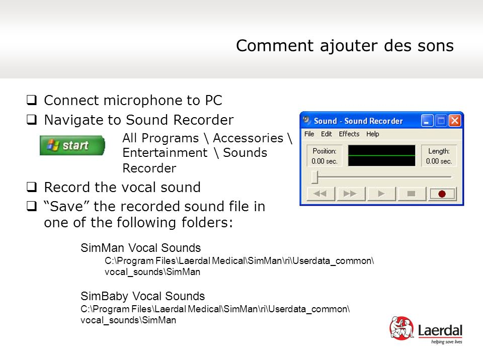 Comment ajouter des sons Connect microphone to PC Navigate to Sound Recorder All Programs \ Accessories \ Entertainment \ Sounds Recorder Record the v
