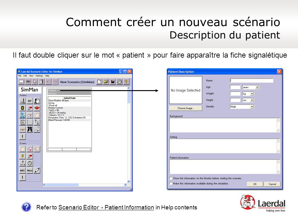 Principes de bon sens Principles: Uses frames for major changes in manikin actions Minimize number of events for each frame Organize frames into pathways – think algorithmically Label frames so they make sense Refer to Scenario Editor in Help contents